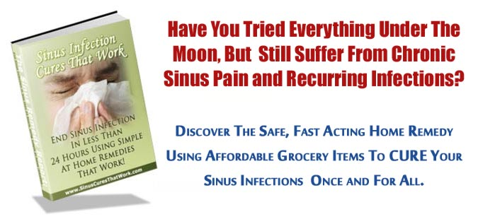 Have You Tried Everything Under The Moon, But Still Suffer From Chronic Sinus Pain and Recurring Infections? Discover The Safe, Fast Acting Home Remedy Using Affordable Grocery Items To CURE Your Sinus Infections Once and For All.